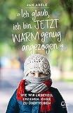 »Ich glaub, ich bin jetzt warm genug angezogen«: Wie wir liebevoll erziehen, ohne zu übertreiben