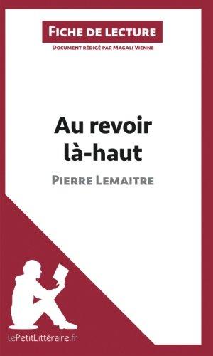 Au revoir là-haut de Pierre Lemaitre (Fiche de lecture): Résumé complet et analyse détaillée de l'oeuvre