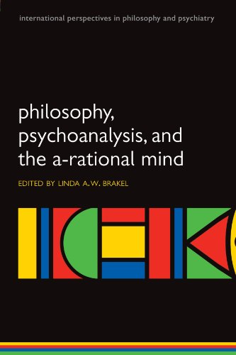 Philosophy, Psychoanalysis and the A-Rational Mind (International Perspectives in Philosophy & Psychiatry)