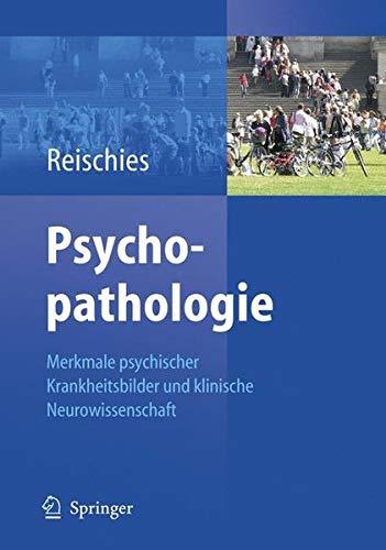 Psychopathologie: Merkmale psychischer Krankheitsbilder und klinische Neurowissenschaft
