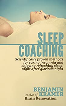 Sleep Coaching  - Scientifically proven methods for curing insomnia and enjoying refreshing sleep, night after glorious night by [Kramer, Benjamin]