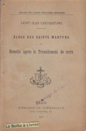 Saint Jean Chrysostôme. Éloge des saints martyrs et Homélie après le tremblement de terre, texte revu et annoté par E. Ragon par Jean Chrysostome