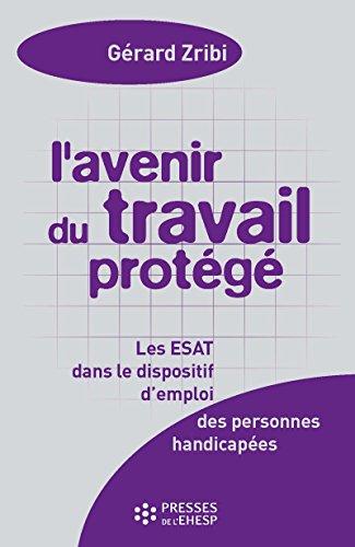 L'Avenir du travail protégé - Les ESAT dans les dispositifs d'emploi - 4e édition (Hors collection) par Zribi Gérard