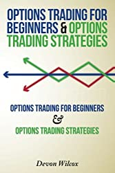 Options Trading For Beginners & Options Trading Strategies by Devon Wilcox (2014-10-19)