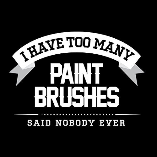 I Have Too Many Paint Brushes Said Nobody Ever Women's Sweatshirt Black