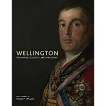 Wellington: Triumphs, Politics and Passions