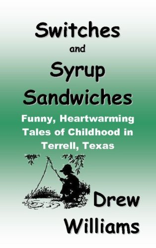 Switches and Syrup Sandwiches: Funny, Heartwarming Tales of Childhood in Terrell, Texas (English Edition)