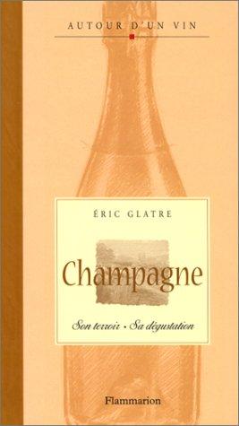 Champagne : Son terroir - Sa dégustation par Eric Glatre