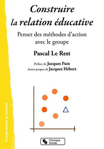 Construire la relation éducative : Penser des méthodes d'action avec le groupe