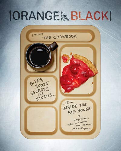 Orange Is the New Black Presents: The Cookbook: Bites, Booze, Secrets, and Stories from Inside the Big House por Jenji Kohan