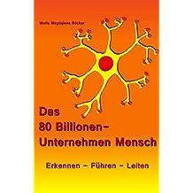 Das 80 Billionen-Unternehmen Mensch: Erkennen - Führen - Leiten