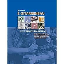 E- Gitarrenbau. Eine Selbstbauanleitung (Book on Demand)