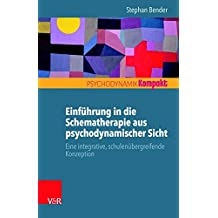 Einführung in die Schematherapie aus psychodynamischer Sicht: Eine integrative, schulenübergreifende Konzeption (Psychodynamik kompakt)