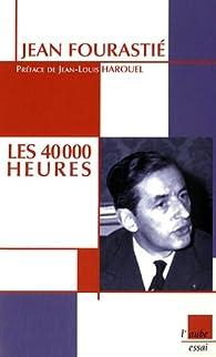 Les 40 000 heures par Jean Fourastié