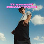 It's Never Really Over [Explicit]