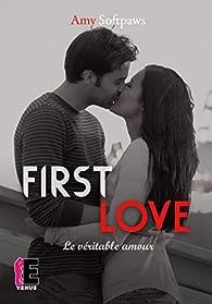 First Love : Le véritable amour par Amy Softpaws