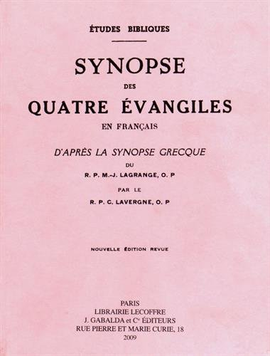 Synopse des quatre évangiles en français d'après la synopse grecque du RP M.-J. Lagrange