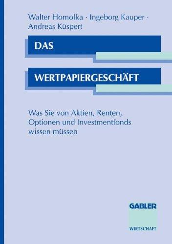 Das Wertpapiergeschäft: Was Sie von Aktien, Renten, Optionen und Investmentfonds wissen müssen