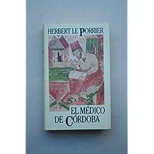 El médico de Córdoba / Herbert Le Porrier ; traducción de Jesús Alegría ; introducción de Alberto Cousté
