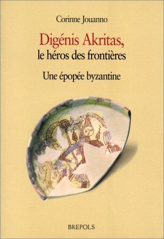 Digenis Akritas : le héros des frontières - Une épopée byzantine