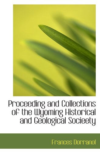 Proceeding and Collections of the Wyoming Historical and Geological Socieety