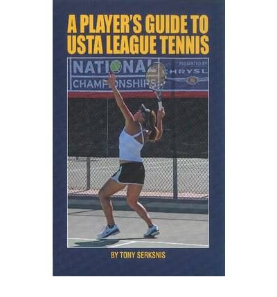 [(Player's Guide to USTA League Tennis)] [ By (author) Tony Serksnis ] [July, 2011]