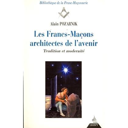 Les Francs-Maçons, architectes de l'avenir : Sur la voie du XXIe siècle