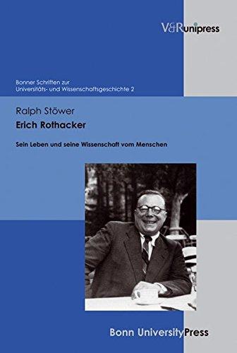 Erich Rothacker: Sein Leben und seine Wissenschaft vom Menschen (Bonner Schriften zur Universitäts- und Wissenschaftsgeschichte, Band 2)