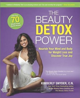 By Kimberly Snyder ( Author ) [ Beauty Detox Power: Nourish Your Mind and Body for Weight Loss and Discover True Joy By Mar-2015 Paperback