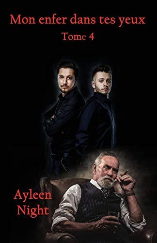 Mon enfer dans tes yeux tome 4 par Ayleen Night