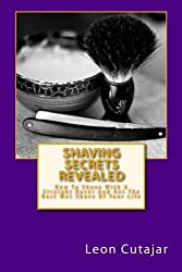 Shaving Secrets Revealed: How To Shave With A Straight Razor And Get The Best Wet Shave Of Your Life by Leon Cutajar (2014-03-14)