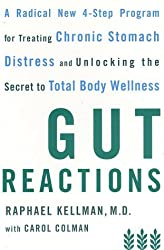 Gut Reactions: A Radical New 4-Step Program for Treating Chronic Stomach Distress and Unlocking the Secret to Total Body Wellness by Raphael Kellman (2002-06-11)