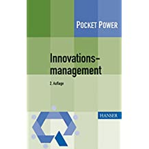 Innovationsmanagement: Strategien, Methoden und Werkzeuge für systematische Innovationsprozesse