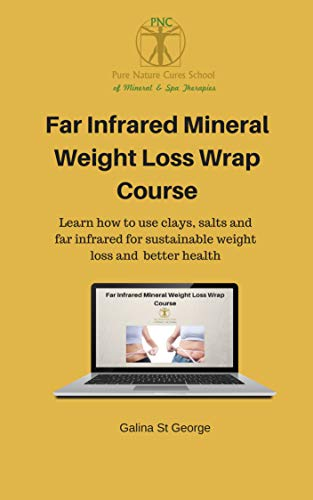 Far Infrared Mineral Weight Loss Wrap Course for Clinic & Home Use: Learn how to use clays, salts and far infrared for sustainable weight loss and  better ... Healing Courses Book 4) (English Edition) (Body Wrap Clay)