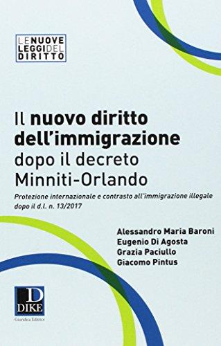 Il nuovo diritto dell'immigrazione dopo il decreto Minniti-Orlando. Protezione internazionale e contrasto all'immigrazione illegale dopo il d.l. n. 13/2017