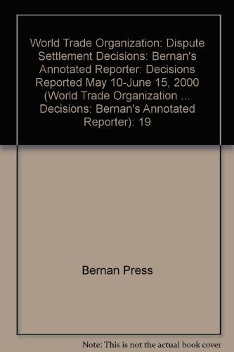 World Trade Organization: Dispute Settlement Decisions: Bernan's Annotated Reporter: Decisions Reported May 10-June 15, 2000 (World Trade Organization ... Decisions: Bernan's Annotated Reporter): 19