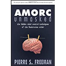 AMORC Unmasked: The hidden mind control techniques of the Rosicrucian order