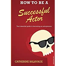 By Catherine Balavage How To Be a Successful Actor: Becoming an Actorpreneur (1st Edition) [Paperback]