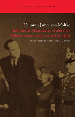 Informe de Alemania en el año 1943. Últimas cartas desde la cárcel de Tegel (El Acantilado) por Helmuth James von Moltke
