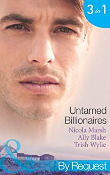 Untamed Billionaires: Marriage: For Business or Pleasure? / Getting Red-Hot with the Rogue / One Night with the Rebel Billionaire (Mills & Boon By Request) by [Marsh, Nicola, Blake, Ally, Wylie, Trish]