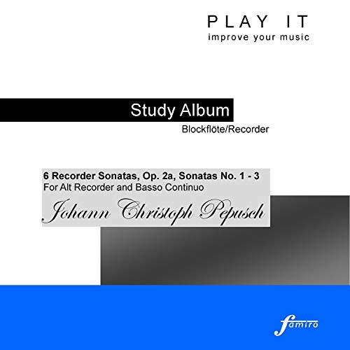 Play it - Study Album - Blockflöte/Recorder; Johann Christoph Pepusch: 6 Recorder Sonatas, Op. 2a, Sonatas No. 1 - 3 (For Alt Recorder and Basso Continuo; a' = 440 Hz)
