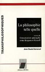 La philosophie telle quelle : Suivie de Conversation apocryphe entre Bergson et Russell