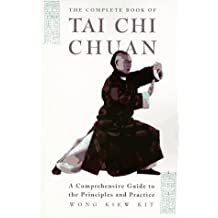 The Complete Book of Tai Chi Chuan: A Comprehensive Guide to the Principles and Practice by Wong Kiew Kit (1996-09-05)