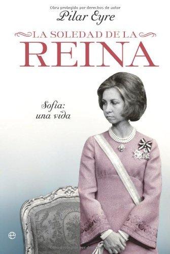 La soledad de la Reina - Sofia: una vida (Biografias Y Memorias) par Pilar Eyre