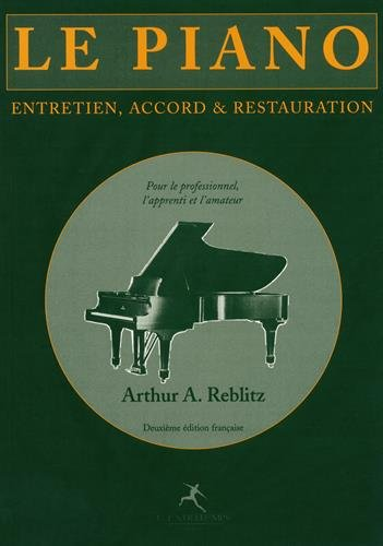 Le piano : entretien, accord et restauration par Arthur Reblitz