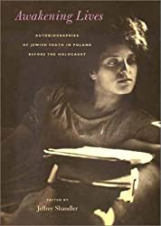 Awakening Lives: Autobiographies of Jewish Youth in Poland Before the Holocaust