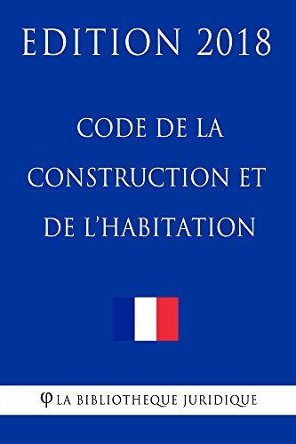Code de la construction et de l'habitation: Edition 2018