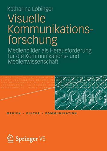 Visuelle Kommunikationsforschung: Medienbilder als Herausforderung für die Kommunikations- und Medienwissenschaft (Medien • Kultur • Kommunikation) (Recht-kultur-und Bildwissenschaften)
