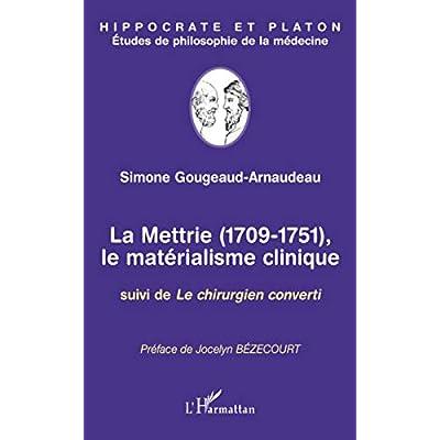 La Mettrie (1709-1751), Le matérialisme clinique : Suivi de Le chirurgien converti