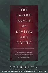 The Pagan Book of Living and Dying: Practical Rituals, Prayers, Blessings, and Meditations on Crossing Over by Starhawk,, NightMare, M. Macha (1997) Paperback
